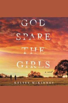God spare the girls [electronic resource] : a novel / Kelsey McKinney.