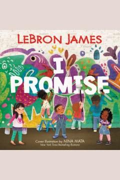 I promise [electronic resource] / LeBron James.