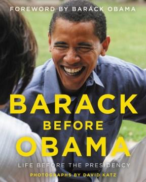 Barack before Obama : life before the presidency / David Katz ; foreword by Barack Obama.