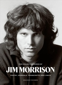 The collected works of jim morrison poetry, journals, transcripts, and lyrics / Jim Morrison
