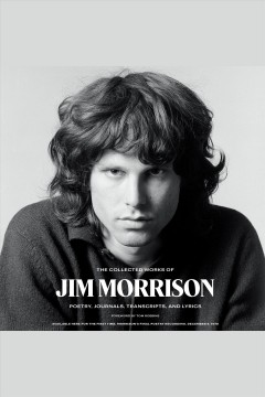 The collected works of jim morrison [electronic resource] : poetry, journals, transcripts, and lyrics / Jim Morrison