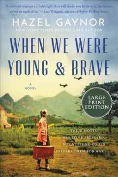 When we were young & brave : a novel / Hazel Gaynor.