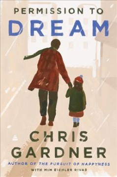 Permission to dream / Chris Gardner and Mim Eichler Rivas.