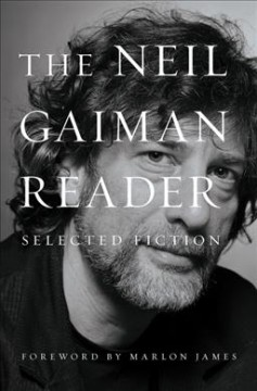 The Neil Gaiman reader : selected fiction / foreword by Marlon James