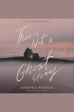 This is not a ghost story [electronic resource] / Andrea Portes