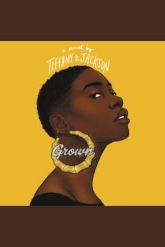 Grown [electronic resource] / Tiffany D. Jackson.