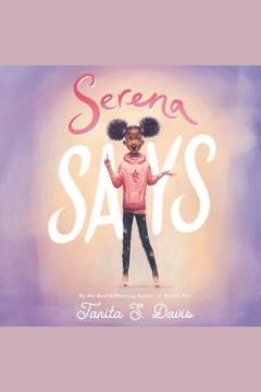 Serena says [electronic resource] / Tanita S. Davis.