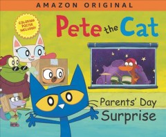 Pete the cat. Parents' Day surprise / based on the book series by Kimberly and James Dean ; adapted by Anne Lamb from the Prime video episode