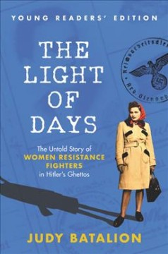 The Light of Days Young Readers Edition : The Untold Story of Women Resistance Fighters in Hitler's Ghettos: Young Readers Edition