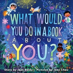 What would you do in a book about you? / by Jean Reidy ; pictures by Joey Chou.