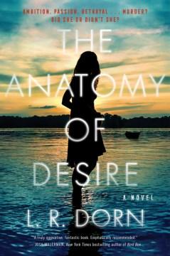 The anatomy of desire a novel / L.R. Dorn.