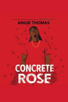 Concrete rose [electronic resource] / Angie Thomas