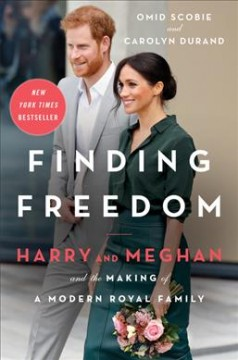 Finding freedom : Harry and Meghan and the making of a modern royal family / Omid Scobie and Carolyn Durand.