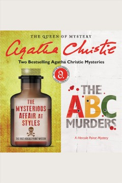 The mysterious affair at styles & the abc murders. Two Bestselling Agatha Christie Novels in One Great Audiobook [electronic resource] / Agatha Christie.