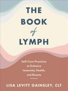 The book of lymph : self-care practices to enhance immunity, health, and beauty