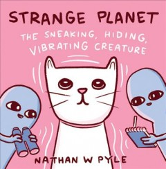 Strange Planet : The Sneaking, Hiding, Vibrating Creature