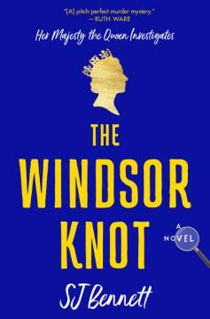 The Windsor knot : a novel / SJ Bennett.