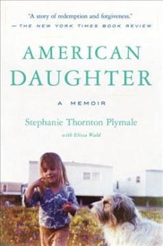 American daughter : a memoir / Stephanie Thornton Plymale with Elissa Wald.