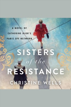 Sisters of the resistance [electronic resource] / Christine Wells