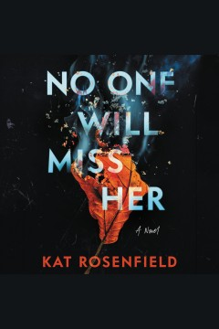 No one will miss her [electronic resource] : a novel / Kat Rosenfield
