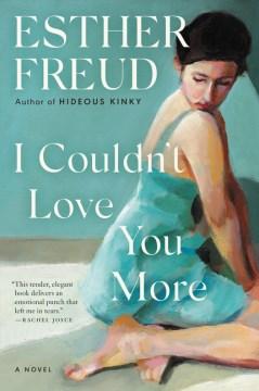 I couldn't love you more : a novel / Esther Freud.