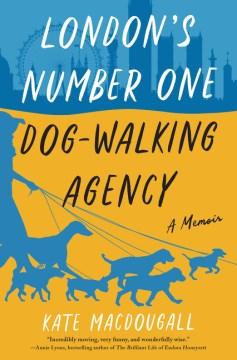London's Number One Dog-walking Agency : A Memoir