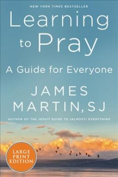 Learning to pray : a guide for everyone / James Martin, SJ.