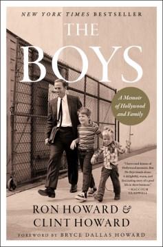 The Boys : a memoir of Hollywood and family / Ron Howard & Clint Howard.