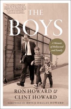 The boys a memoir of Hollywood and family / Ron Howard