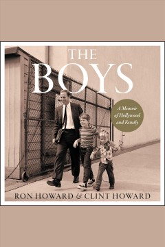 The boys [electronic resource] : a memoir of Hollywood and family / Ron Howard