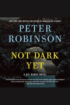 Not dark yet [electronic resource] / Peter Robinson