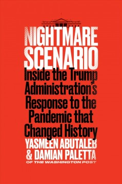 Nightmare scenario inside the Trump Administration's response to the pandemic that changed history / Yasmeen Abutaleb and Damian Paletta.