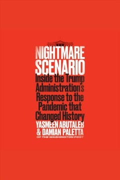 Nightmare scenario [electronic resource] : inside the Trump Administration's response to the pandemic that changed history / Yasmeen Abutaleb and Damian Paletta.