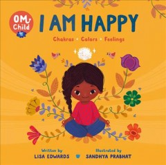 Om Child - I Am Happy : Chakras, Colors, and Feelings