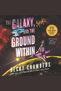 The galaxy, and the ground within [electronic resource] / Becky Chambers