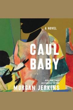 Caul baby [electronic resource] : a novel / Morgan Jerkins