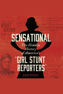 Sensational [electronic resource] : The Hidden History of America's