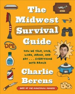 The Midwest survival guide : how we talk, love, work, drink, and eat . . . everything with ranch