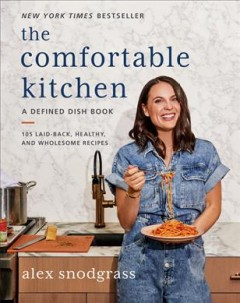 The comfortable kitchen : 105 laid-back, healthy, and wholesome recipes