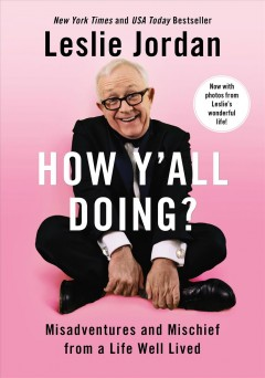 How y'all doing? misadventures and mischief from a life well lived  / Leslie Jordan