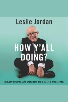 How y'all doing? [electronic resource] : misadventures and mischief from a life well lived / Leslie Jordan