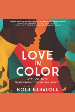 Love in color [electronic resource] : Mythical Tales from Around the World, Retold / Bolu Babalola