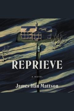 Reprieve [electronic resource] : a novel / James Han Mattson.