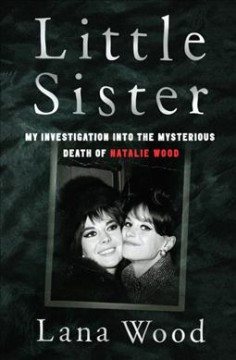 Little Sister : My Investigation into the Mysterious Death of Natalie Wood