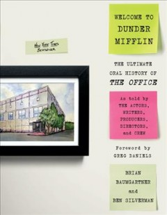 Welcome to Dunder Mifflin : the ultimate oral history of The office