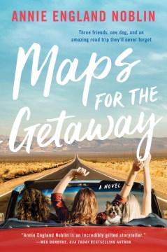 Maps for the getaway : a novel / Annie England Noblin.