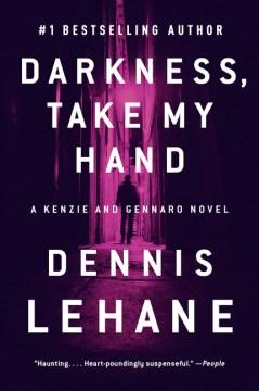 Darkness, Take My Hand : A Kenzie and Gennaro Novel