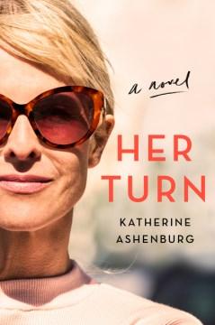 Her turn : a novel / Katherine Ashenburg.