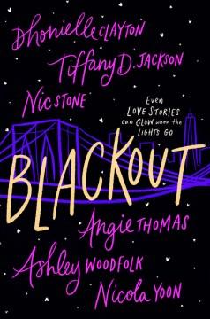 Blackout / Dhonielle Clayton, Tiffany D. Jackson, Nic Stone, Angie Thomas, Ashley Woodfolk, Nicola Yoon.