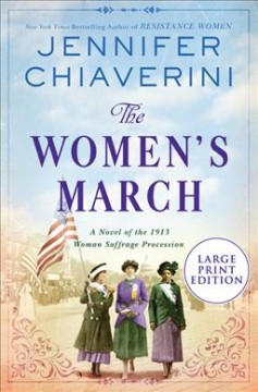 The women's march : a novel of the 1913 woman suffrage procession / Jennifer Chiaverini.